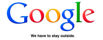 GOOGLE - We have to stay outside